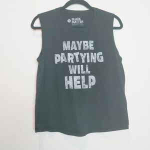 """Black Matter """"Maybe Partying Will Help"""" Tank Large"""